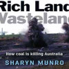 Rich Land, Wasteland: How coal is killing Australia.